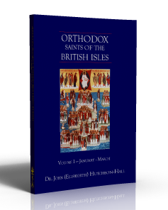 Orthodox Saints of the British Isles: Volume I - January - March by Dr. John (Ellsworth) Hutchison-Hall