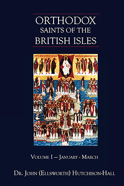 Orthodox Saints of the British Isles: Volume I – January – March